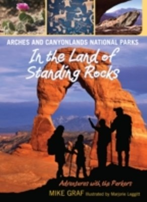 Arches and Canyonlands National Parks: In the Land of Standing Rocks