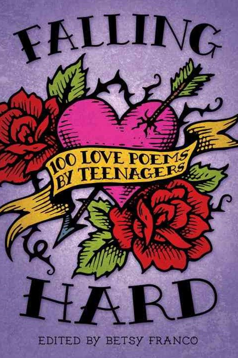 Falling Hard: 100 Love Poems By Teens