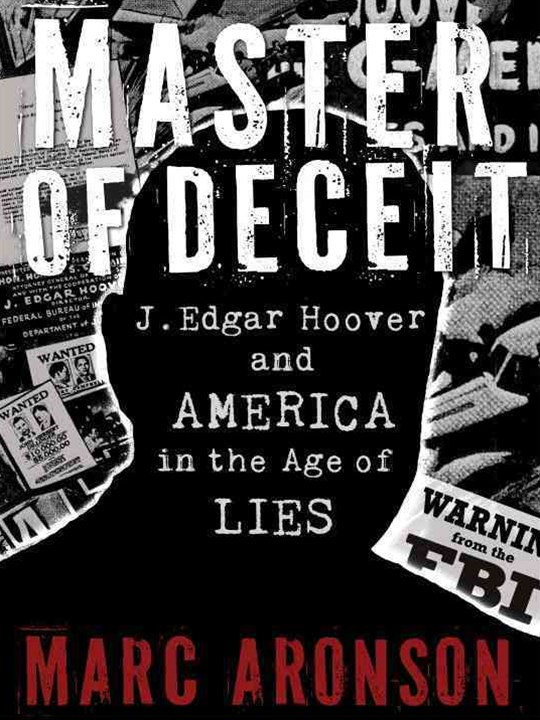 MASTER OF DECEIT J EDGAR HOOVER AND AMERICA IN THE AGE OF LIES
