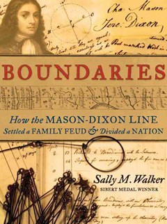 Boundaries: How the Mason-Dixon Line Settled a Family Feud and Divided aNation