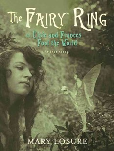 The Fairy Ring: Or Elsie And Frances Fool The World - Non-Fiction Biography