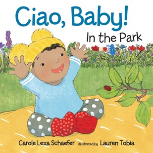 Ciao, Baby! In the Park by Carole Lexa Schaefer, Lauren Tobia (9780763683986) - HardCover - Non-Fiction Animals