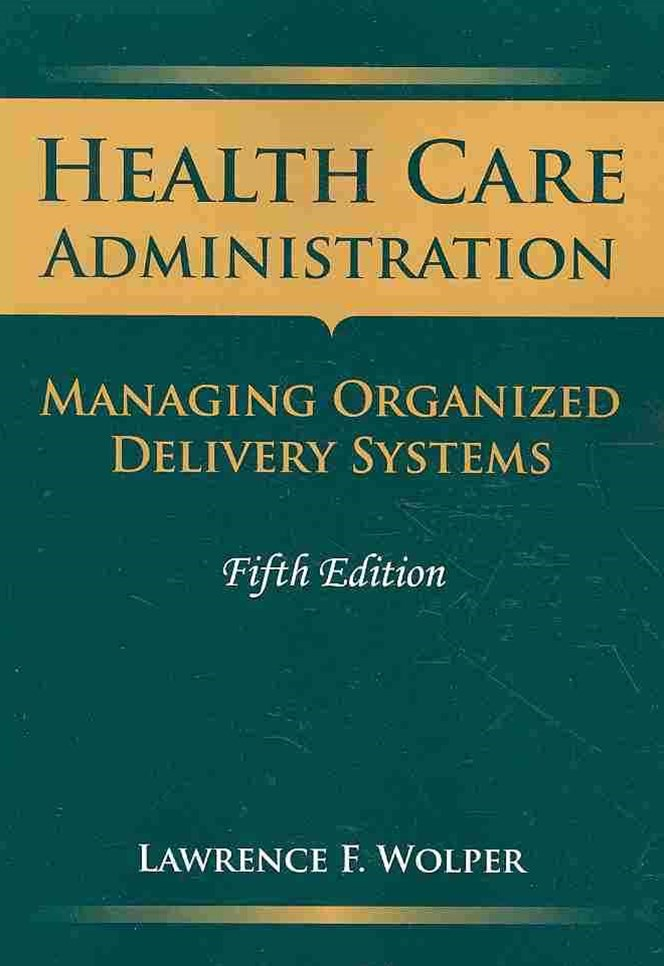 Health Care Administration : Managing Organized Delivery Systems