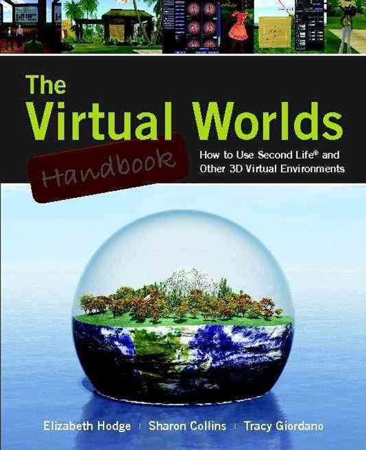 The Virtual Worlds Handbook: How To Use Second Life© And Other 3D  Virtual Environments