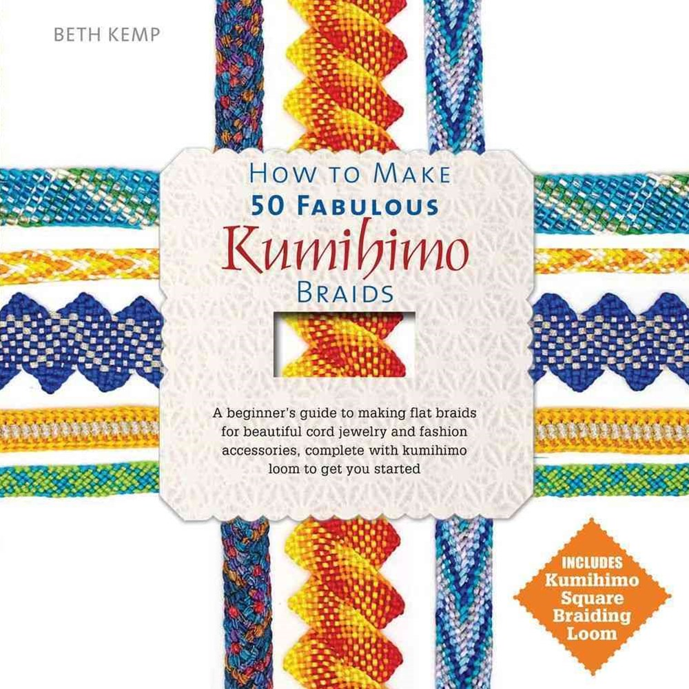 How to Make 50 Fabulous Kumihimo Braids