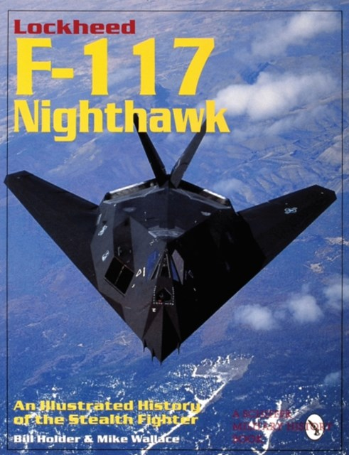 Lockheed F-117 Nighthawk: An Illustrated History of the Stealth Fighter