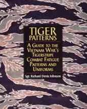 Tiger Patterns: A Guide to the Vietnam Wars Tigerstripe Combat Fatigue Patterns and Uniforms