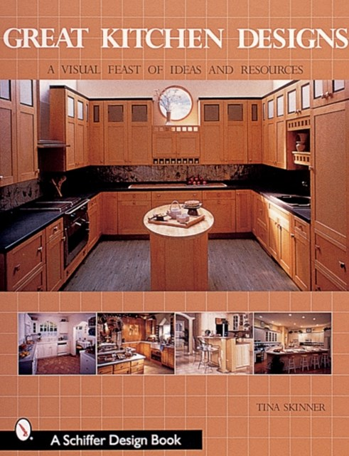 Great Kitchen Designs: A Visual Feast of Ideas and Resources