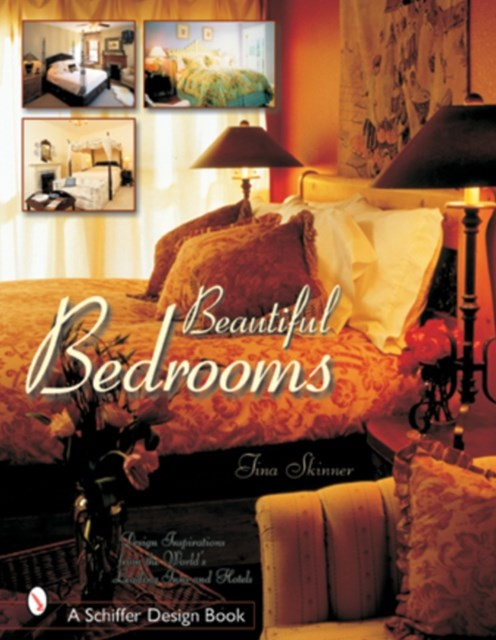 Beautiful Bedrooms: Design Inspirations from the Worlds Leading Inns and Hotels