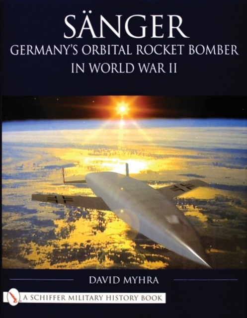 Sanger: Germanys Orbital Rocket Bomber in World War II