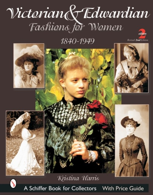 Victorian and Edwardian Fashions for Women: 1840-1910