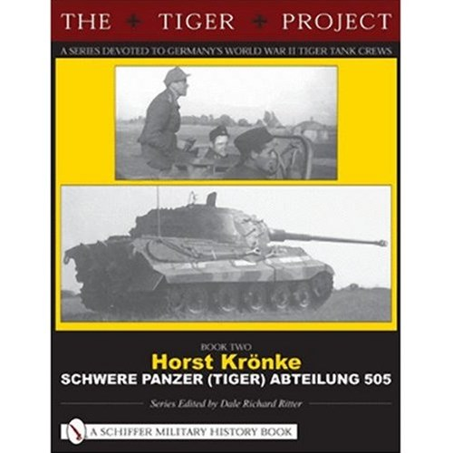 TIGER PROJECT: A Series Devoted to Germany's World War II Tiger Tank Crews: Book 2: Horst Kronke -