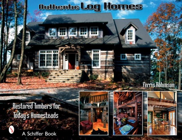 Authentic Log Homes: Restored Timbers for Today's Homesteads