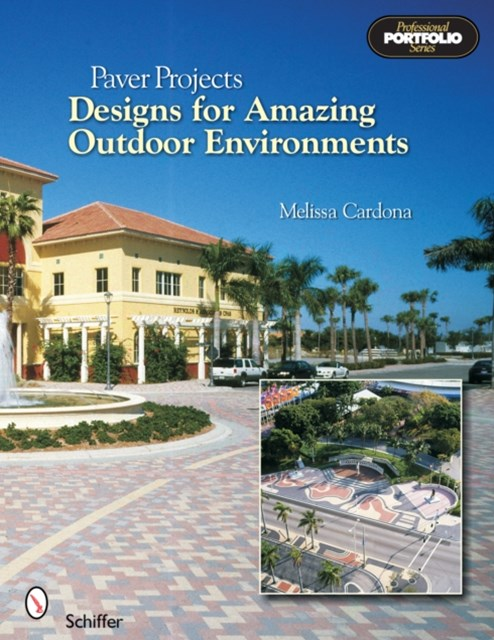 Paver Projects: Designs for Amazing Outdoor Environments