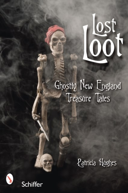 Lt Loot: Ghtly New England Treasure Tales