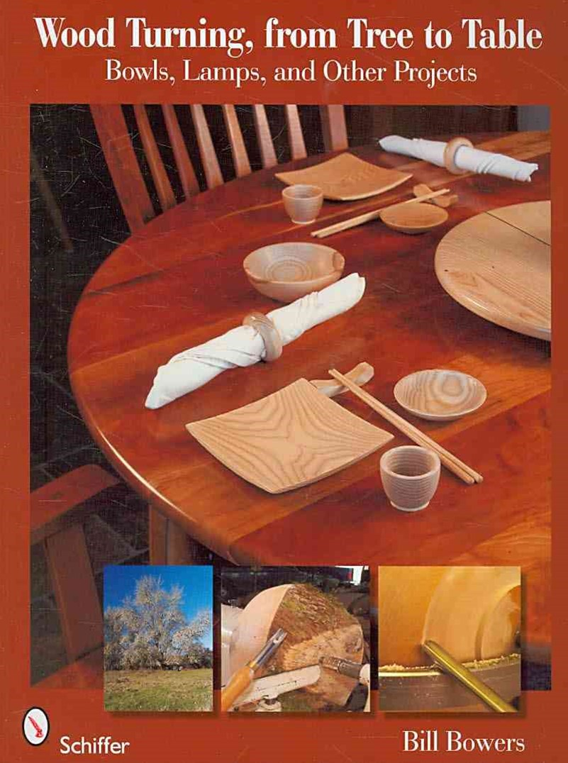 Wood Turning, from Tree to Table: Bowls, Lamps, and Other Projects