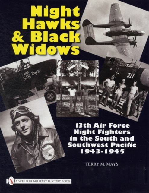 Night Hawks and Black Widows: 13th Air Force Night Fighters in the South<br />and Southwest Pacific