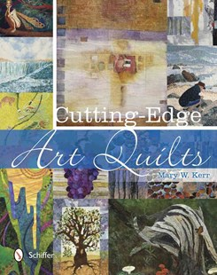 Cutting-Edge Art Quilts by KERR MARY W. (9780764343131) - HardCover - Craft & Hobbies Needlework