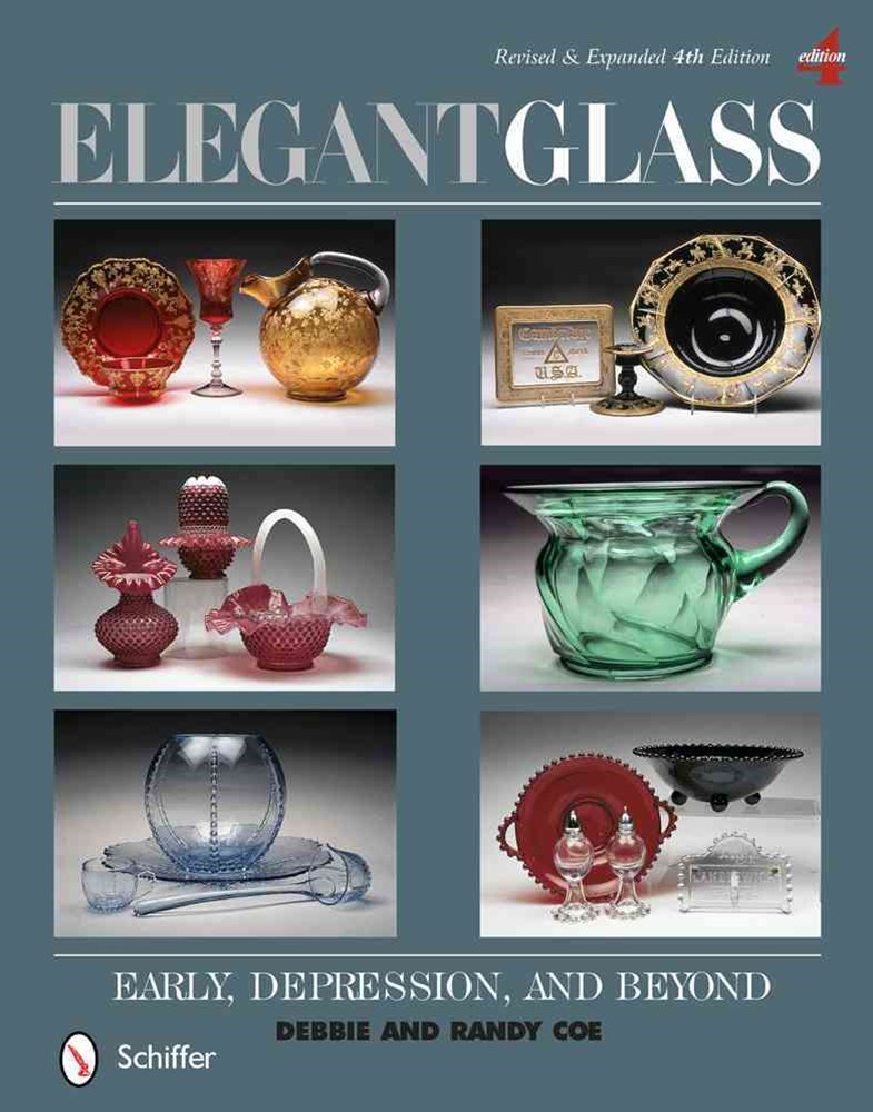 Elegant Glass: Early, Depression, and Beyond, Revised and Expanded 4th Edition