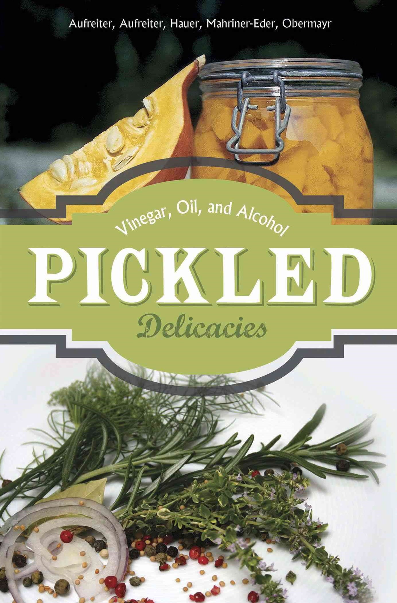 Pickled Delicacies: In Vinegar, Oil, and Alcohol