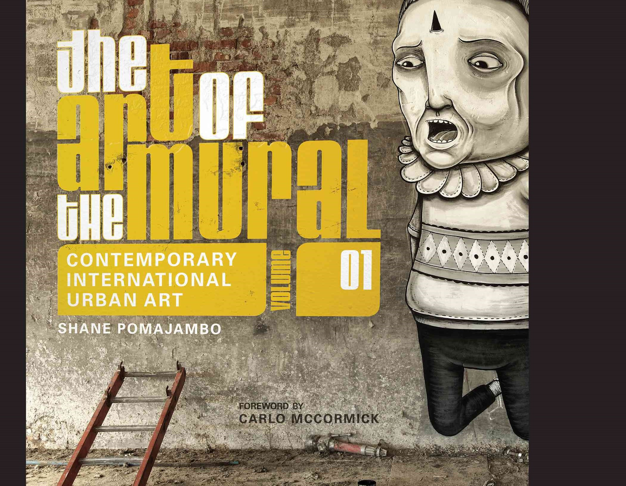 Art of the Mural Volume 1: A Contemporary Global Movement