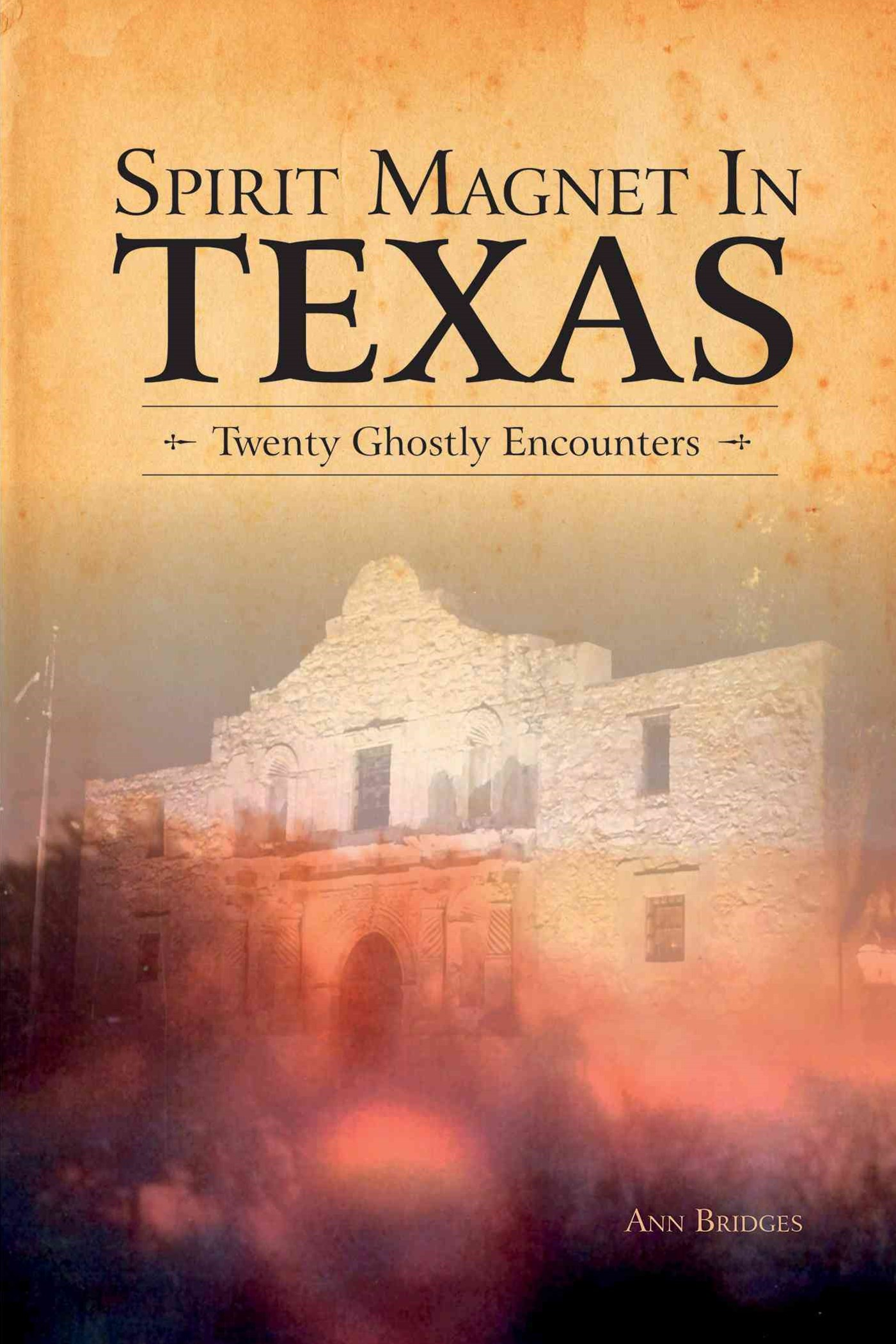 Spirit Magnet In Texas: 20 Ghostly Encounters