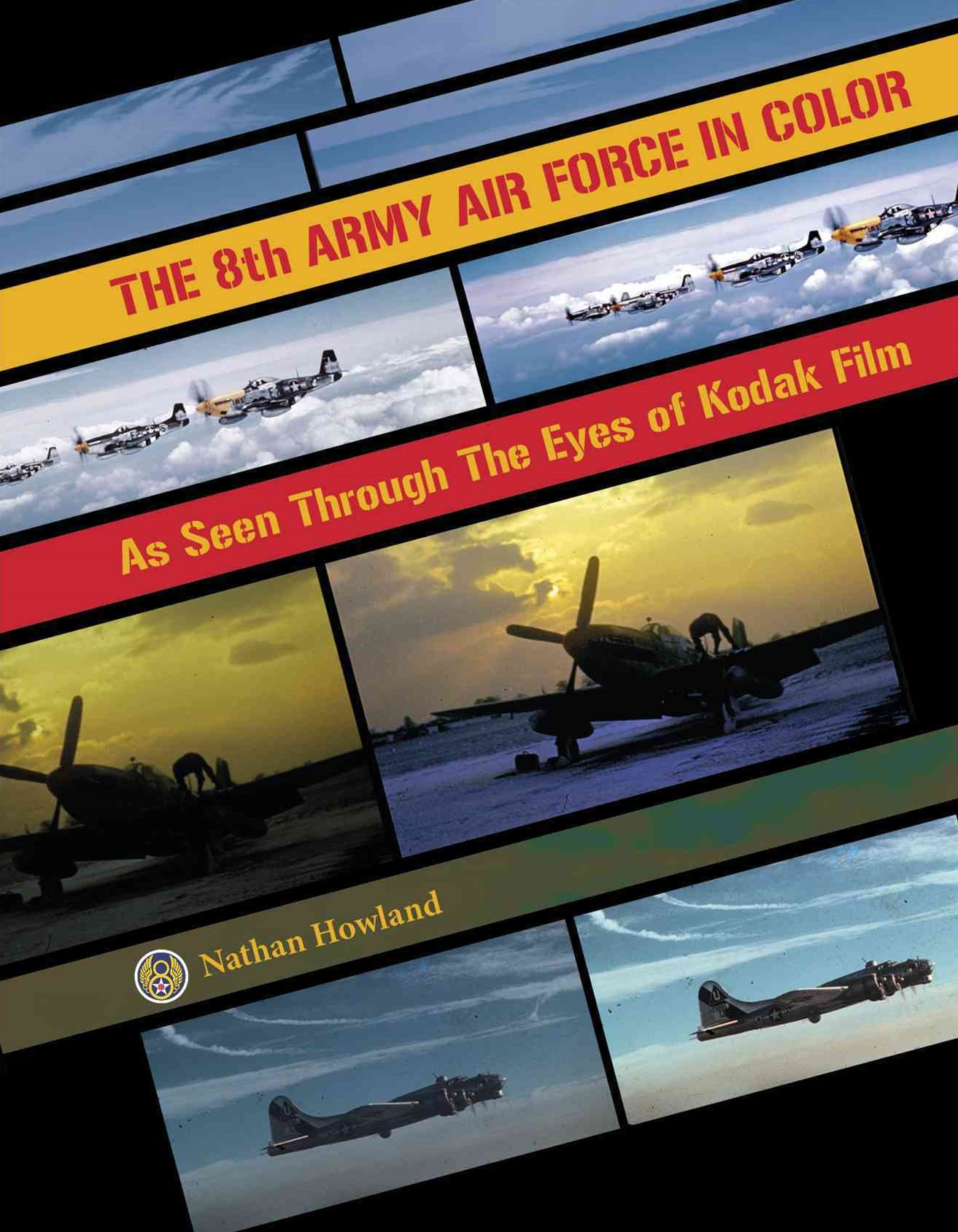 8th Army Air Force in Color: As Seen Through Eyes of Kodak Film