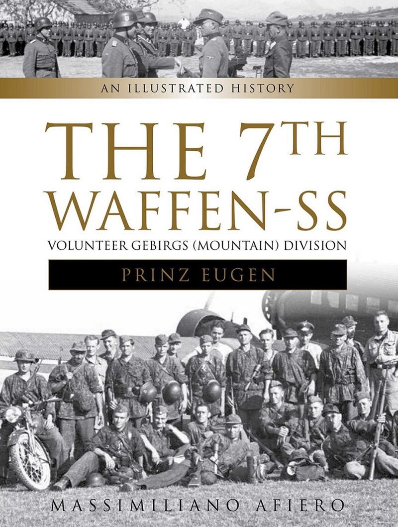 7th Waffen-SS Volunteer Gebirgs (Mountain) Division &quote;Prinz Eugen&quote;: An Illustrated History