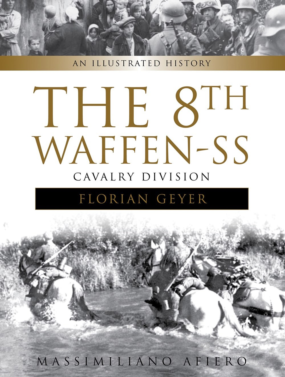 8th Waffen-SS Cavalry Division &quote;Florian Geyer&quote;: An Illustrated History
