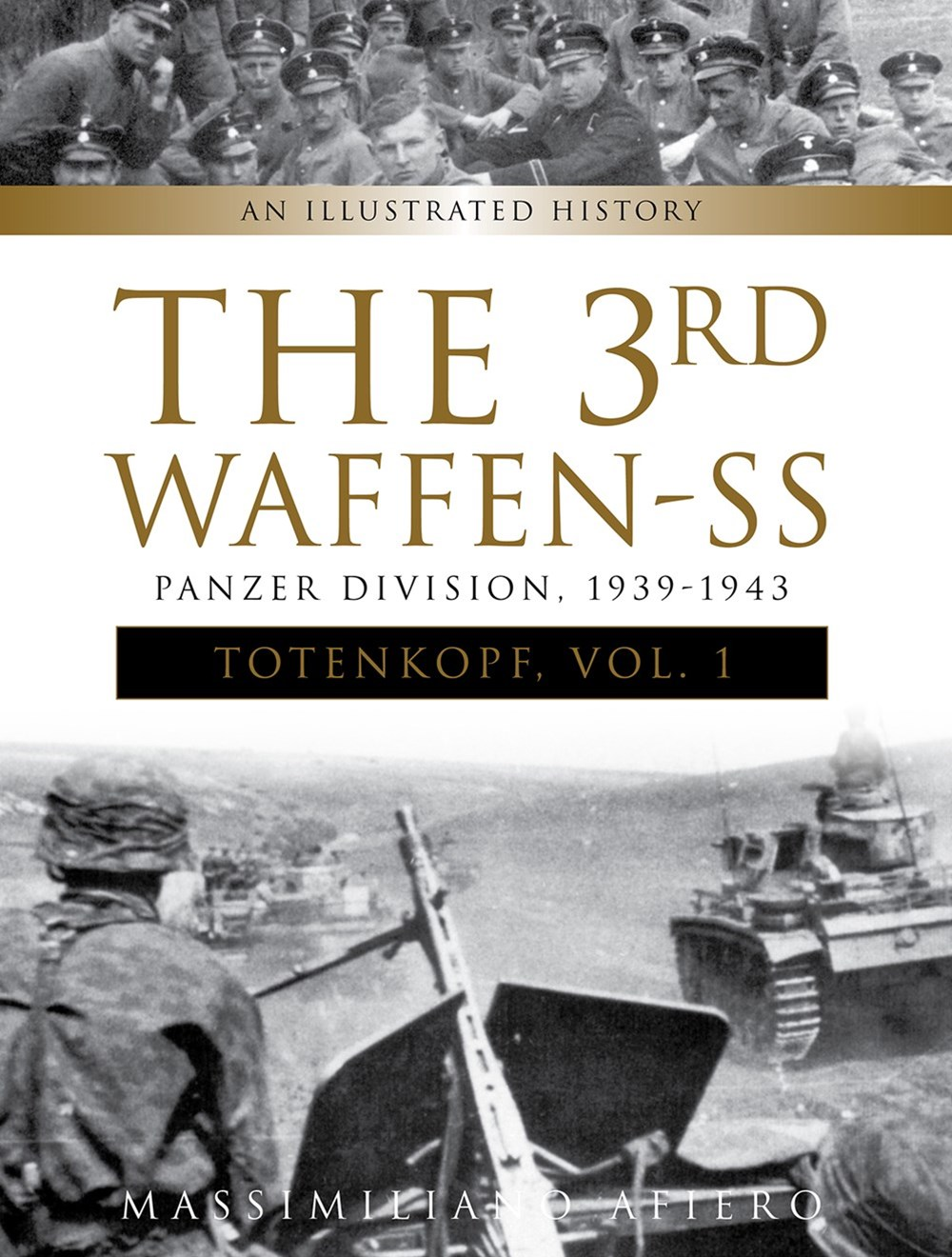 3rd Waffen-SS Panzer Division &quote;Totenkopf&quote;, 1939-1943: An Illustrated History Vol. 1