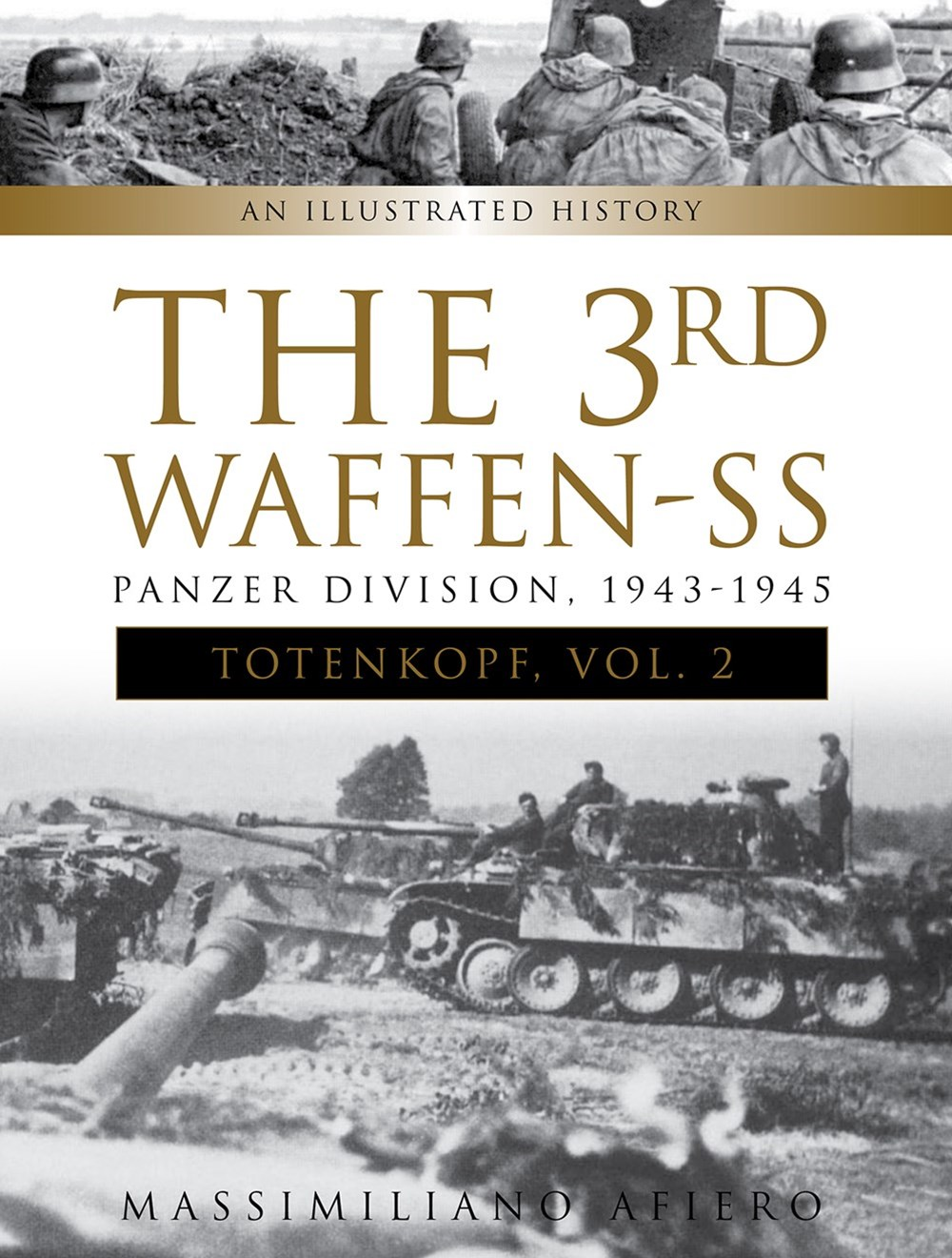 3rd Waffen-SS Panzer Division &quote;Totenkopf&quote;, 1943-1945: An Illustrated History, Vol. 2
