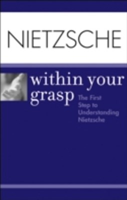 Nietzsche Within Your Grasp