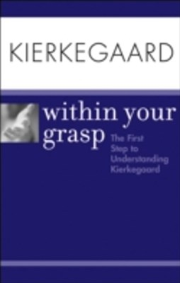 Kierkegaard Within Your Grasp