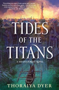 Tides of the Titans by Thoraiya Dyer (9780765385987) - PaperBack - Fantasy
