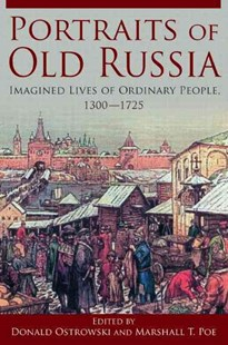 Portraits of Old Russia by Marshall T. Poe, Donald Ostrowski, Marshall T. Poe (9780765627292) - PaperBack - Biographies General Biographies