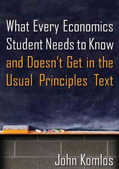 What Every Economics Student Needs to Know and Doesn