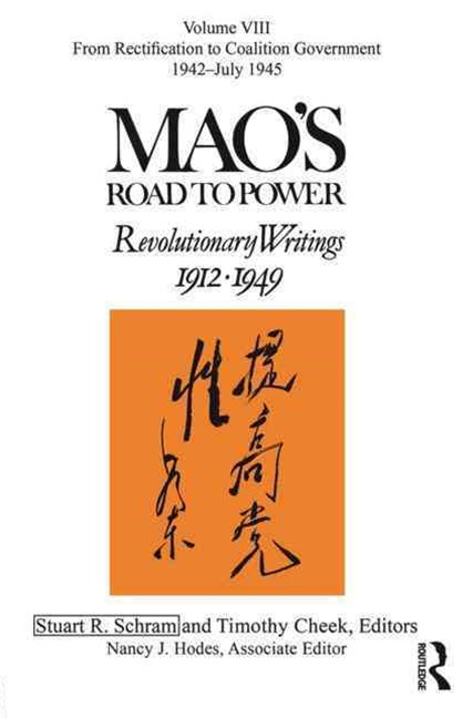 Mao's Road to Power: From Rectification to Coalition Government, 1942-July 1945