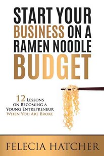 Start a Business on a Ramen Noodle Budget by Felecia Hatcher (9780768940794) - PaperBack - Business & Finance Small Business