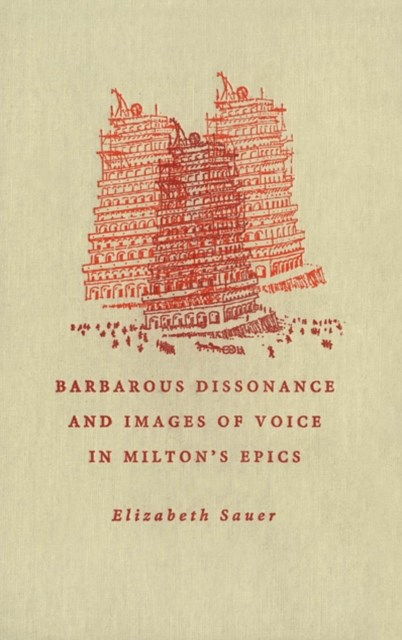 Barbarous Dissonance and Images of Voice in Milton's Epics