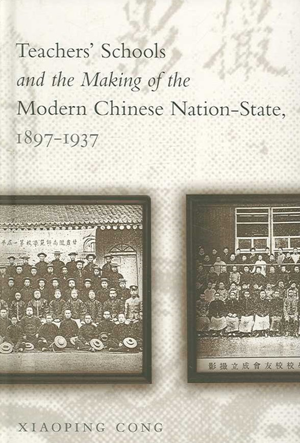 Teachers' Schools and the Making of the Modern Chinese Nation-State, 1897-1937