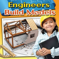 Engineers Build Models