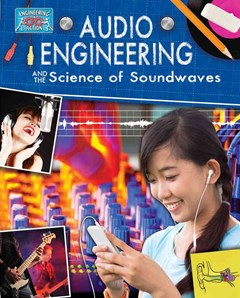 Audio Engineering and the Science of Soundwaves - Engineering in Action