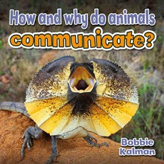 How and Why Do Animals Communicate?
