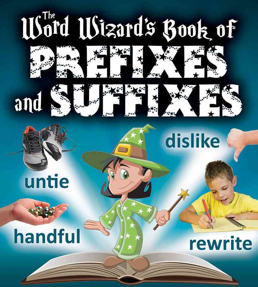 The Word Wizard's Book of Prefixes and Suffixes