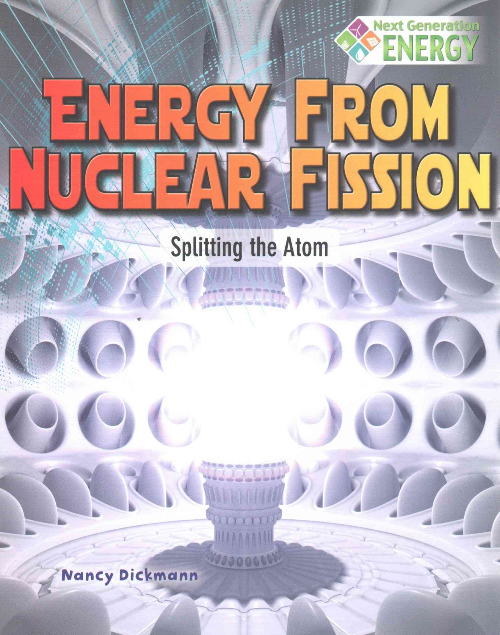Energy From Nuclear Fission - Splitting The Atom - Next Generation Energy