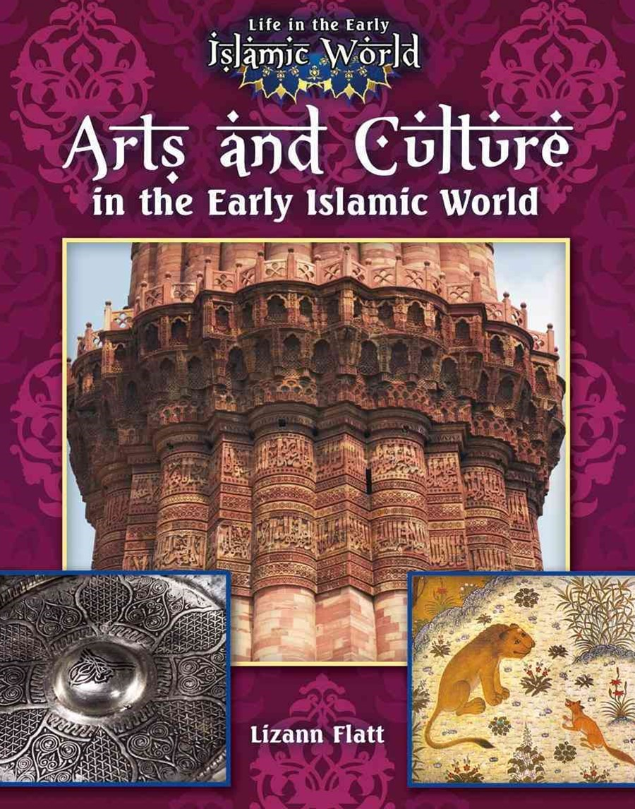 Arts and Culture in the Early Islamic World - Life in the Early Islamic World
