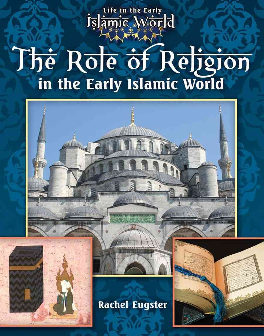 The Role of Religion in the Early Islamic World - Life in the Early Islamic World