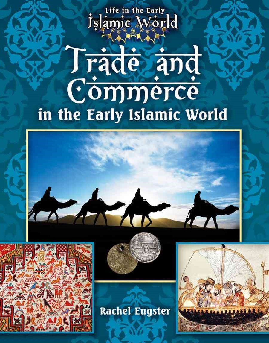 Trade and Commerce in the Early Islamic World - Life in the Early Islamic World