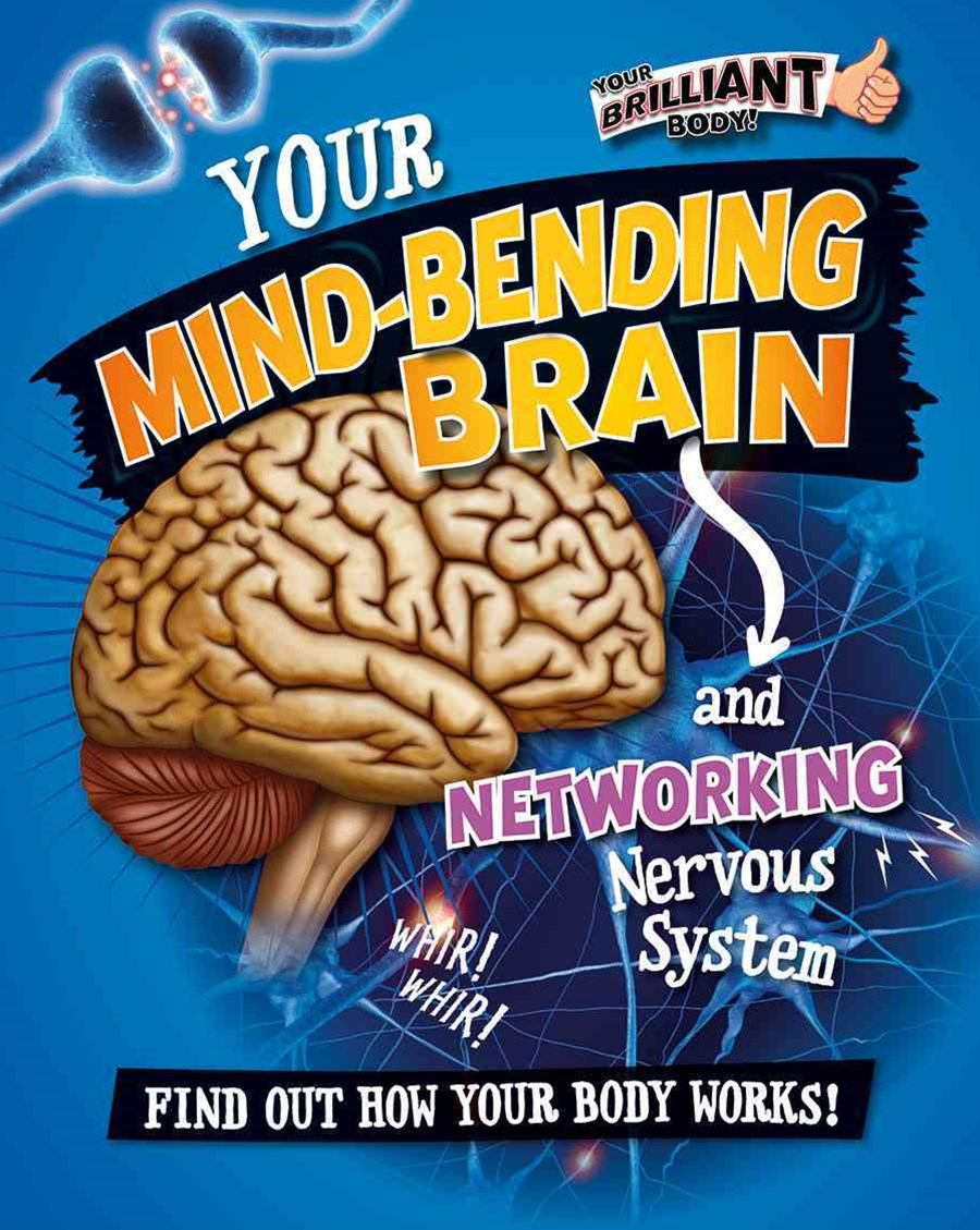 Your Mind-Bending Brain and Networking Nervous System