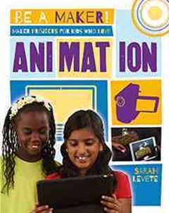 Maker Projects for Kids Who Love Animation - Be a Maker!
